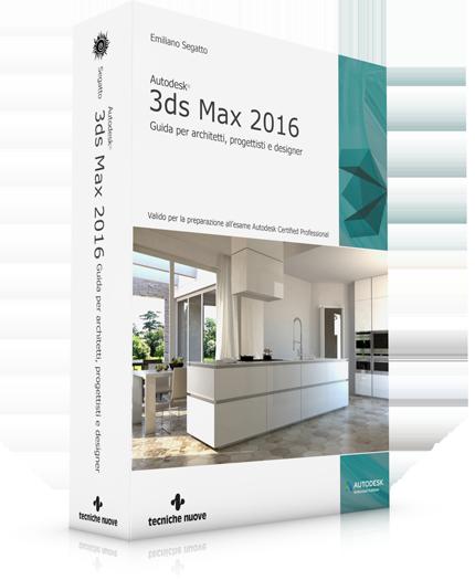 3ds max 2016 guida per architetti progettisti e designer for Programmi per designer